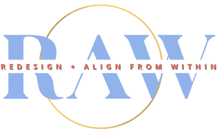 R.A.W. - Redesign & Align from Within